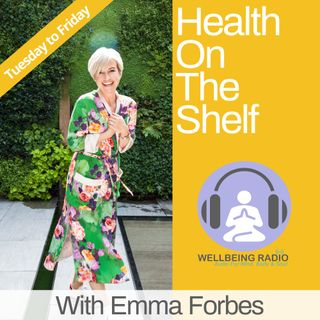Health On The Shelf With Emma Forbes