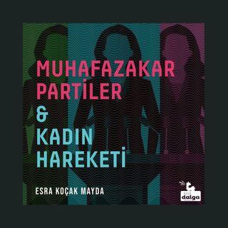 """Muhafazakar ve İslamcı partiler ve kadın hareketi: """"Feminist hareketle doku uyuşmazlığı yaşıyoruz"""""""