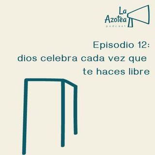 12. dios celebra cada vez que te haces libre