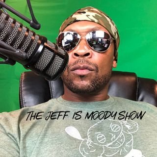 THE JEFF IS MOODY SHOW WITH DJ NATUREL : EPISODE THIRTEEN 4-15-19
