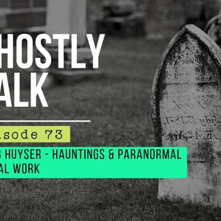 GHOSTLY TALK EPISODE 73 – BARB HUYSER – HAUNTINGS AND PARANORMAL SOCIAL WOR