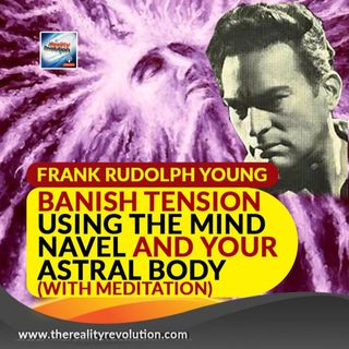 Frank Rudolph Young - Banish Tension Using Pyscho Astral Power Using The Mind Navel (W/ Meditation)