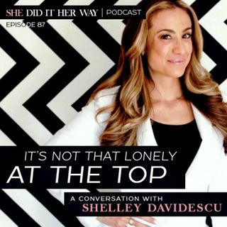 SDH087: It's Not That Lonely at the Top | A Conversation on Collaboration with Shelley Davidescu