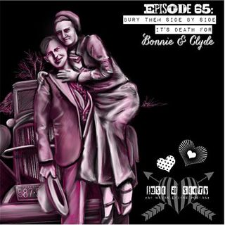 Ep 65: Bury Them Side by Side: It's Death for Bonnie and Clyde
