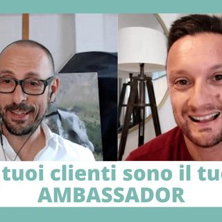 I tuoi clienti sono il tuo ambassador
