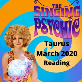 Taurus March 20 The Singing Psychic tarot song reading