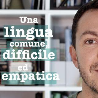 Una lingua comune, difficile ed empatica - #32