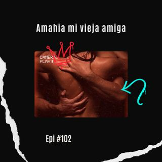 Amahia mi vieja amiga Epi #102