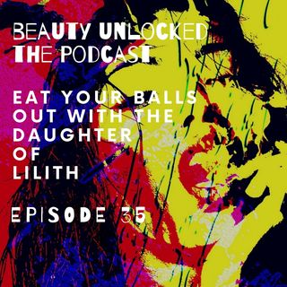 EP - 35 - Eat Your Balls Out with The Daughter of Lilith