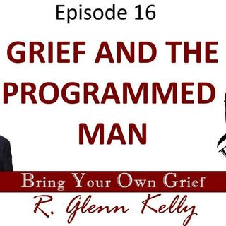 Ep.16 Grief and The Programmed Man – BYOG  Network – Grief and Bereavement Support