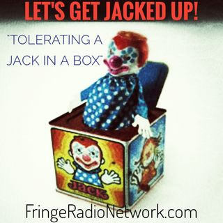 LET'S GET JACKED UP! Tolerating THE Jack in A Box!