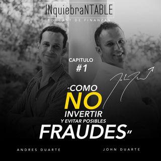 INquiebraNTABLE #1. Como No Invertir Y Evitar Posibles Fraudes Con John  y Andrés Duarte.