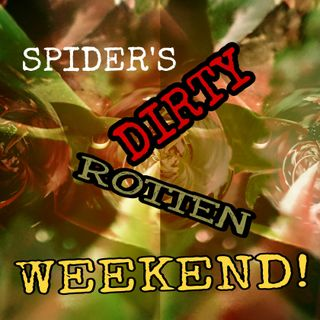 Spider's Dirty Rotten Weekend