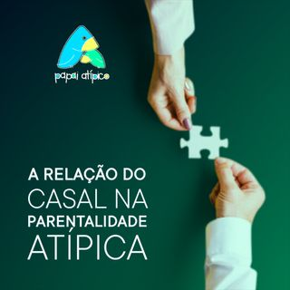 A relação do casal na parentalidade atípica com Ana, Luciane e Marcelo