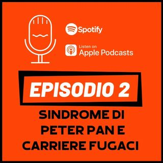 EP2 - Sindrome di Peter Pan  e carriere fugaci