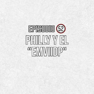 Ep 52- Philly y el eMViidP