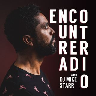 Encounter Radio with DJ Mike Starr EP 103