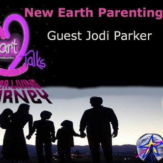 Heart Talks- Jodi Parker- New Earth Parenting
