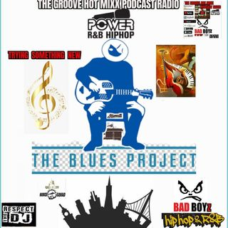 THE GROOVE HOT MIXX PODCAST RADIO TRYING SOMETHING NEW THE BLUES PROJECT