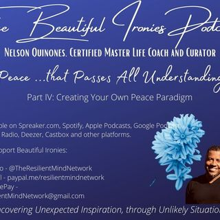 Peace Part IV - Creating Your Own Peace Paradigm