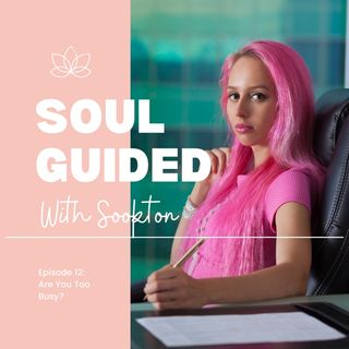 Soul Guided With Sookton: Are You Too Busy?