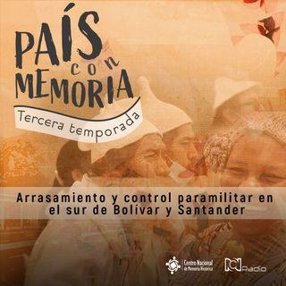 39 País con Memoria - Arrasamiento y control paramilitar en el sur de Bolívar y Santander