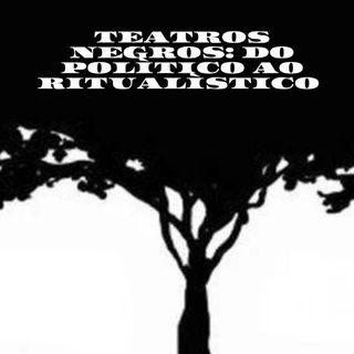 Apresentação Da Pesquisa: Teatros Negros-do Político Ao Ritualístico.