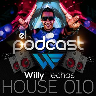 El Podcast del Dj Willy Flechas 010 (HOUSE Music)