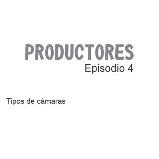 Episodio 4 - Tipos de cámaras de video y fotografía