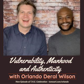 Vulnerability, Manhood and Authenticity with Orlando Deral Wilson