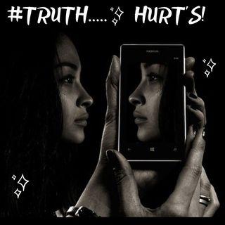 #TRUTH HURT'S!