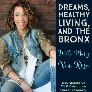 Dreams, Healthy Living and The Bronx with Mary Vin Rose