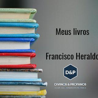 EP 02 - Meus livros - Francisco Heraldo