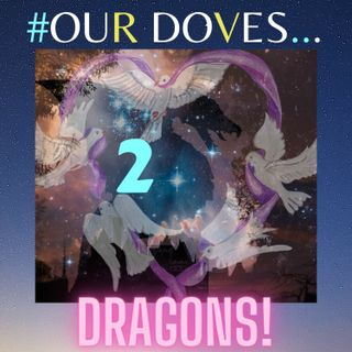 #OUR DOVES 2 DRAGONS! Ft. Melisa Ruscsak