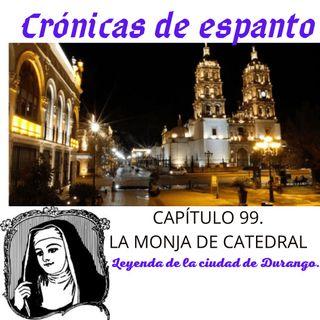 Crónicas de Espanto 99. La monja de la Catedral.