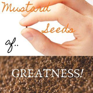 #Mustard-Seeds Of Greatness!