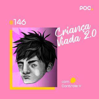 146: Criança Viada 2.0 (Com Controle Y)