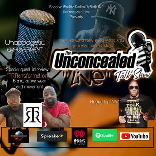 Unconcealed LIVE with Naz and Special Guest TRRansformation