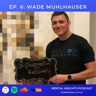 EP#6: Plugged In Recovery | Wade Muhlhauser