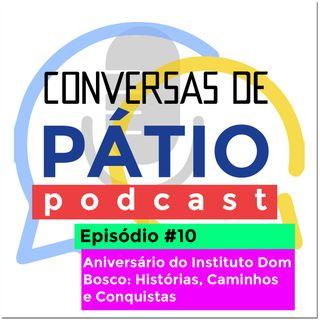 Episódio #10 - Aniversário do Instituto Dom Bosco: Histórias, Caminhos e Conquistas