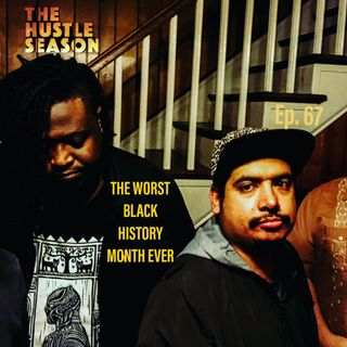 The Hustle Season: Ep. 67 The Worst Black History Month Ever