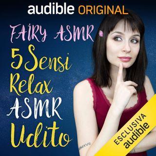 5 Sensi Relax ASMR. Udito - Fairy ASMR
