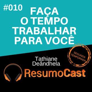 T2#010 Faça o tempo Trabalhar Para Você | Tathiane Deândhela