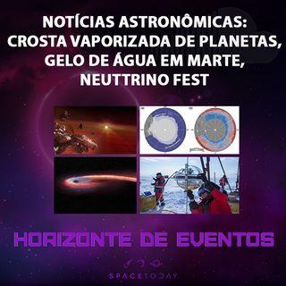Horizonte de Eventos - Episódio 24 - Notícias - Crosta Pulverizada, Gelo de Água em Marte, Neutrino Fest