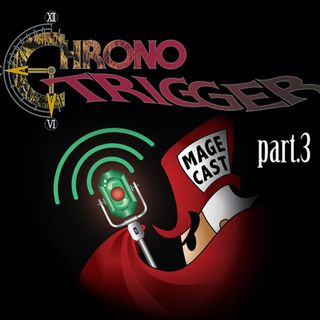 """Ep.027 - """"It's About Time"""" (Chrono Trigger, pt.3)"""