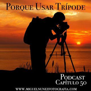 Porque Usar Tripode- Capítulo 50 Podcast -
