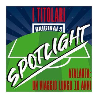 Spotlight - Atalanta: un viaggio lungo 10 anni