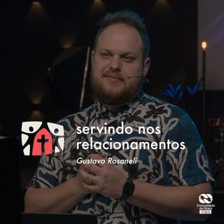 Servindo nos Relacionamentos // Gustavo Rosaneli