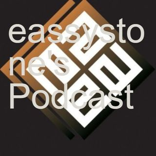 eassystone's Podcast