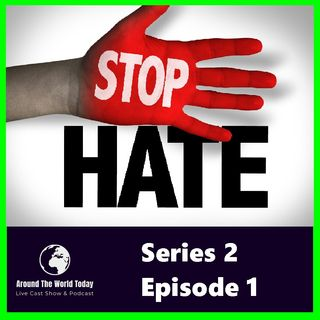 Around the World Today Series 2 Episode 1 - Hate